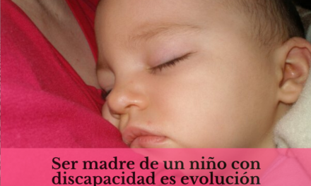 Ser madre de un niño con discapacidad es evolución