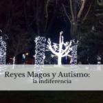 Reyes magos y el Autismo: la indiferencia