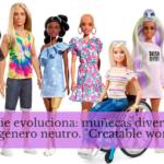 "Barbie evoluciona: muñecas diversas y de género neutro. ""Creatable world"""