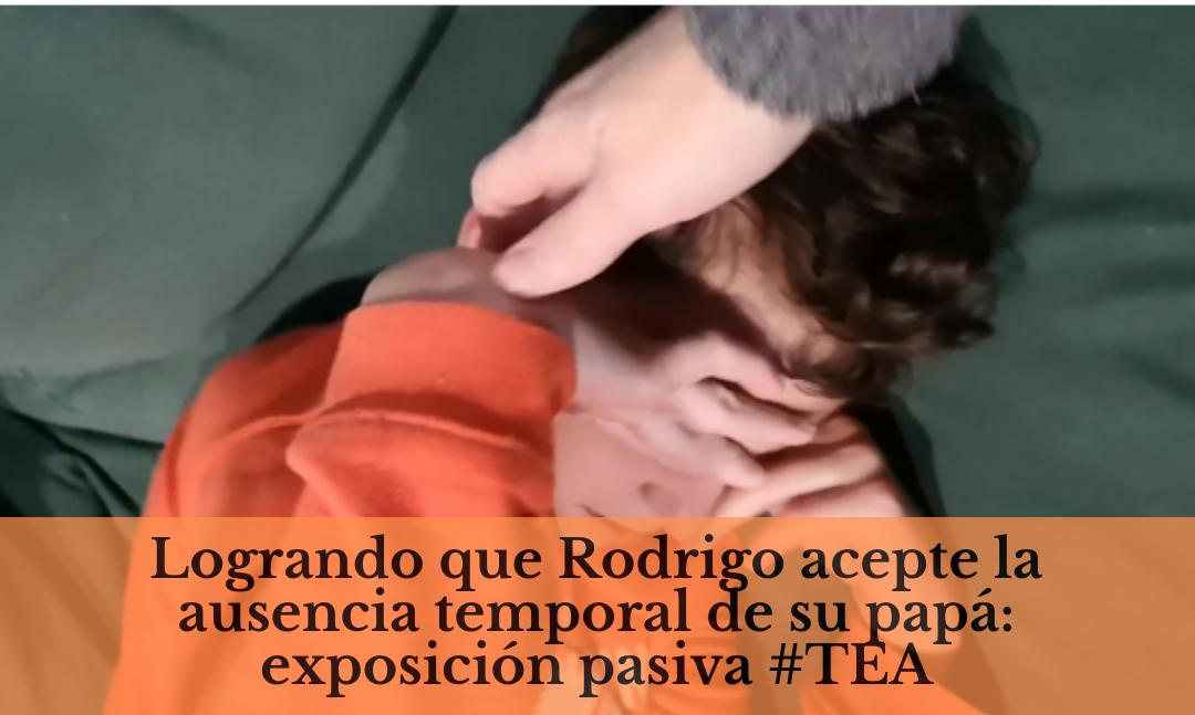 Logrando que Rodrigo acepte la ausencia temporal de su papá: exposición pasiva #TEA