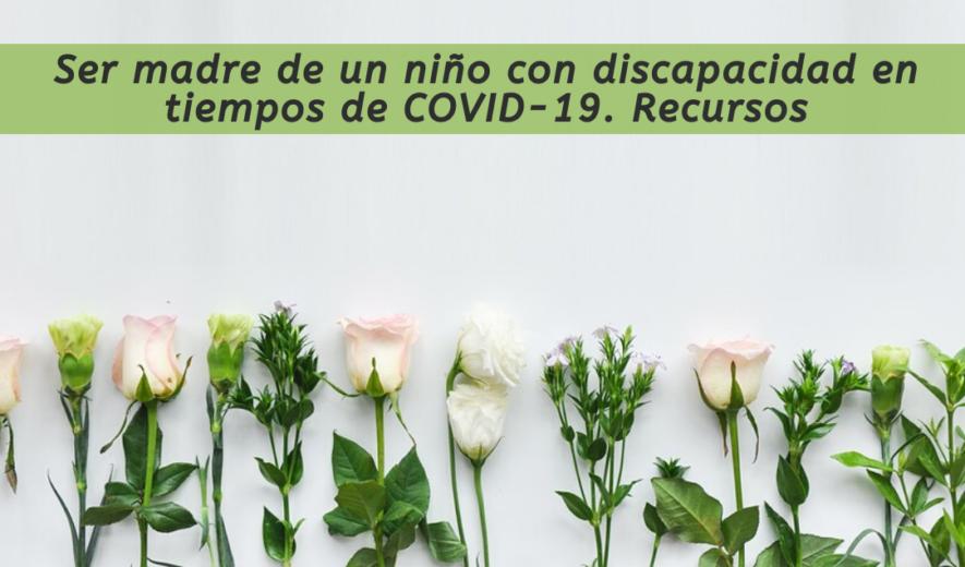 Ser madre de un niño con discapacidad en tiempos de COVID-19. Recursos