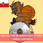 Proyecto Club de Baloncesto en silla de ruedas Cantabria y escuela de deporte adaptado