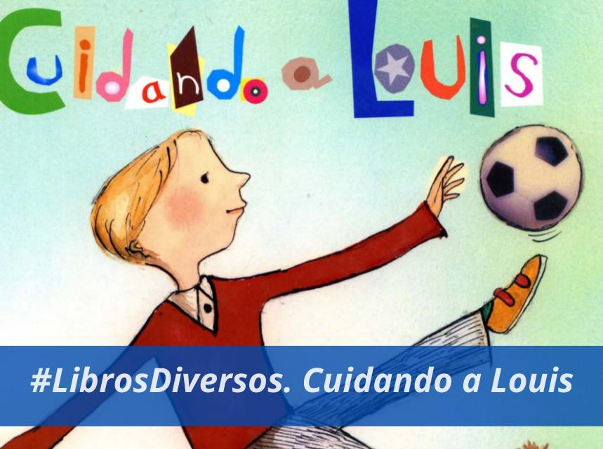 #Librosdiversos. Cuidando a Louis