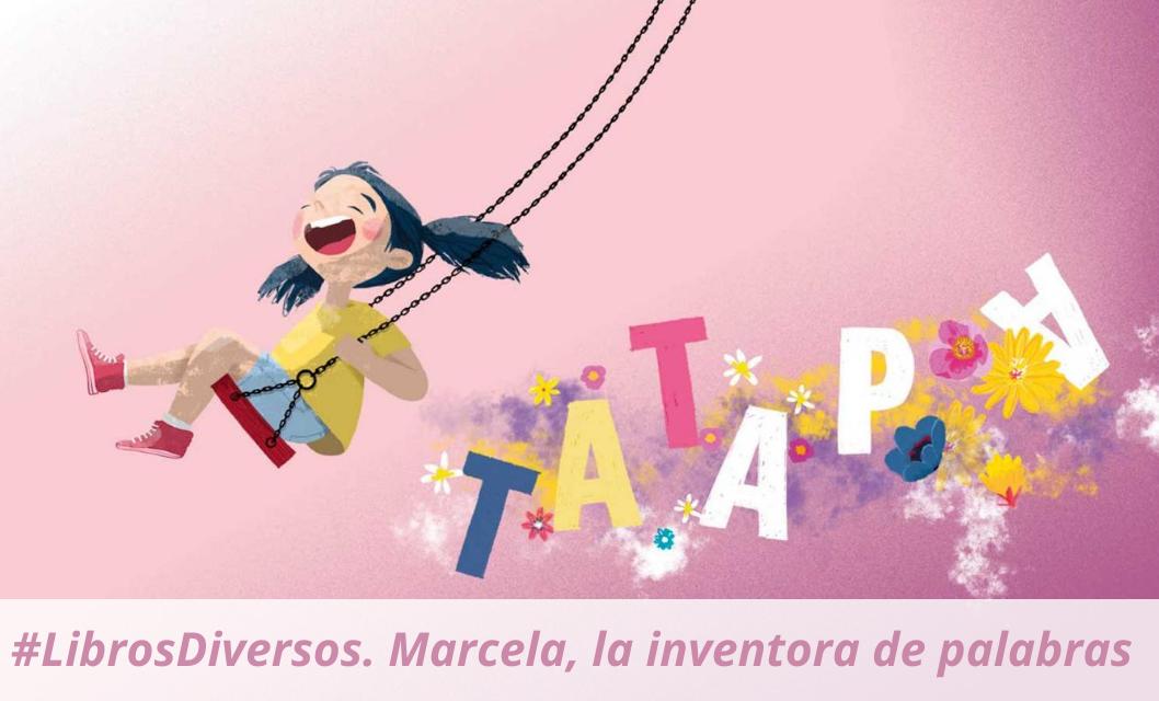 #Librosdiversos. Marcela, la inventora de palabras