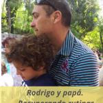 Rodrigo y papá. Recuperando rutinas