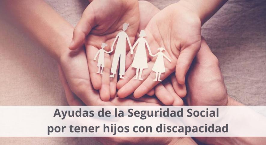 Ayudas de la Seguridad Social por tener hijos con discapacidad