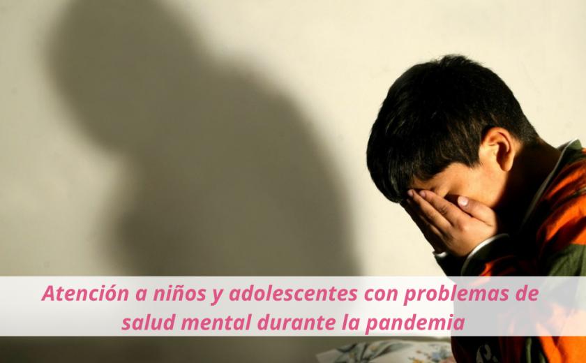 Atención a niños y adolescentes con problemas de salud mental durante la pandemia