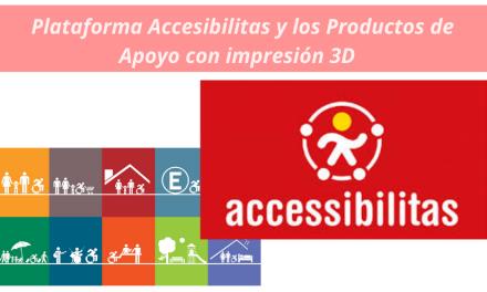 """""""Accesibilitas"""" y los Productos de Apoyo en impresión 3D"""