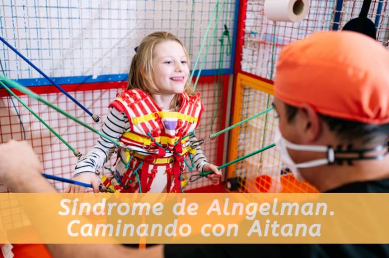 Síndrome de Angelman. Caminando con Aitana