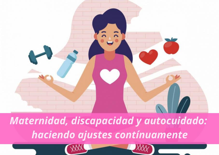 Maternidad, discapacidad y autocuidado: haciendo ajustes contínuamente