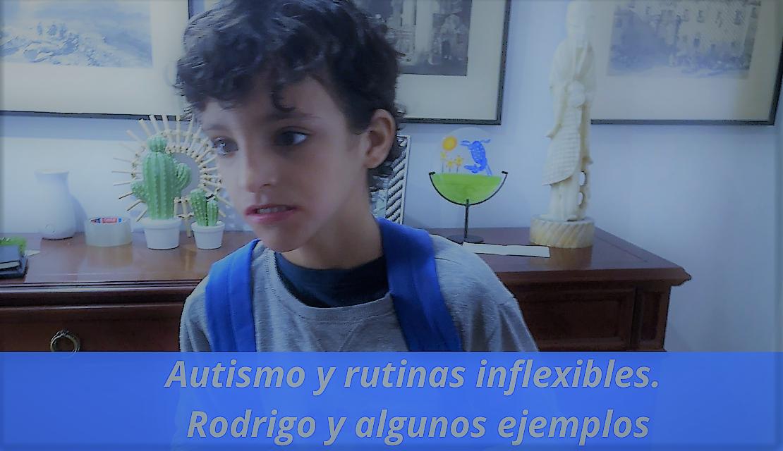 Autismo y rutinas inflexibles. Rodrigo y algunos ejemplos