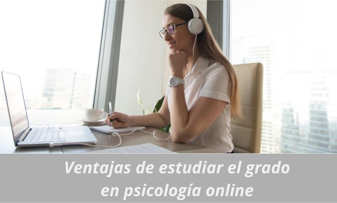 Ventajas de estudiar el grado en psicología online