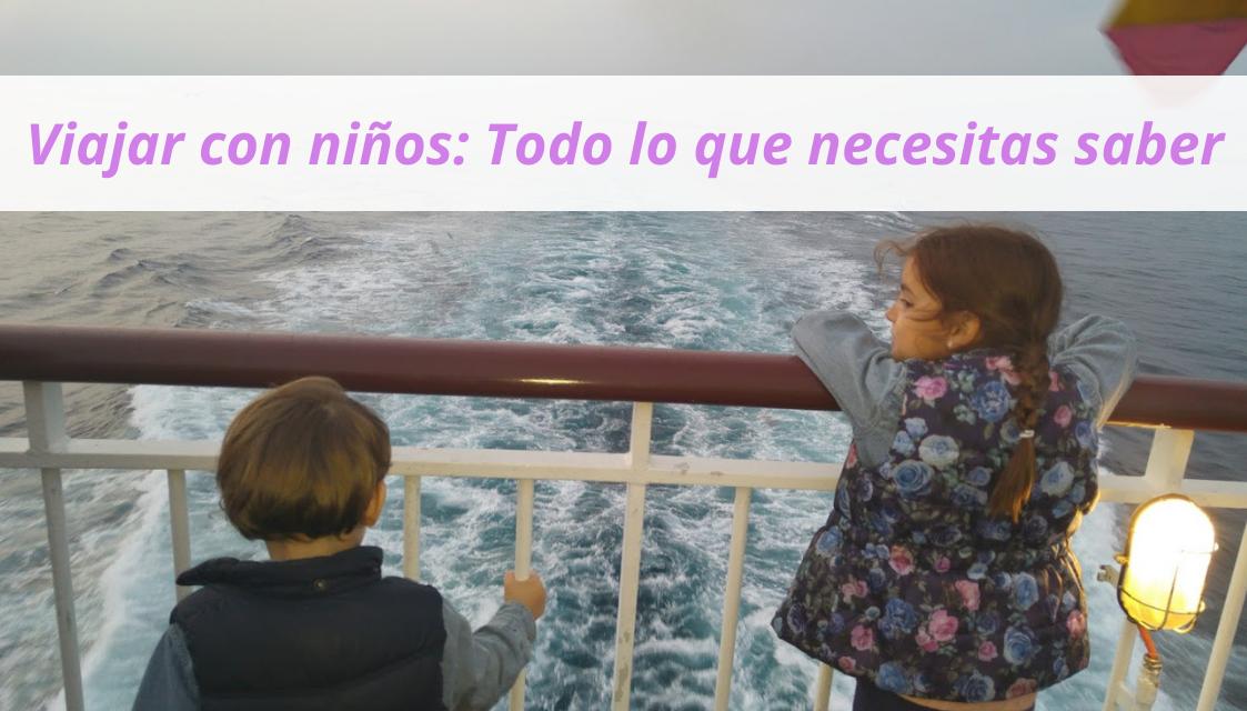 Viajar con niños: todo lo que necesitas saber